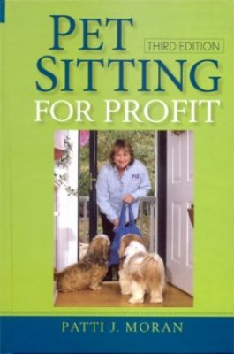 Pet Sitting For Profit by Patti J Moran